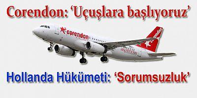 Corendon Airlines ve Hollanda Hükümeti karşı karşıya geldi