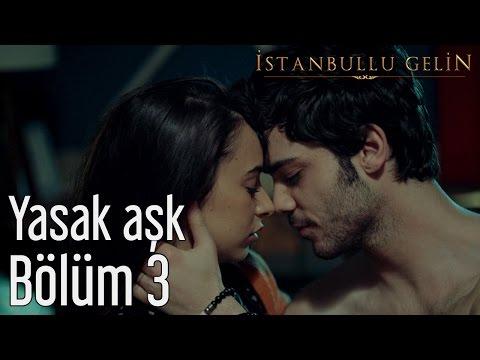 İstanbullu Gelin 3. Bölüm - Yasak Aşk